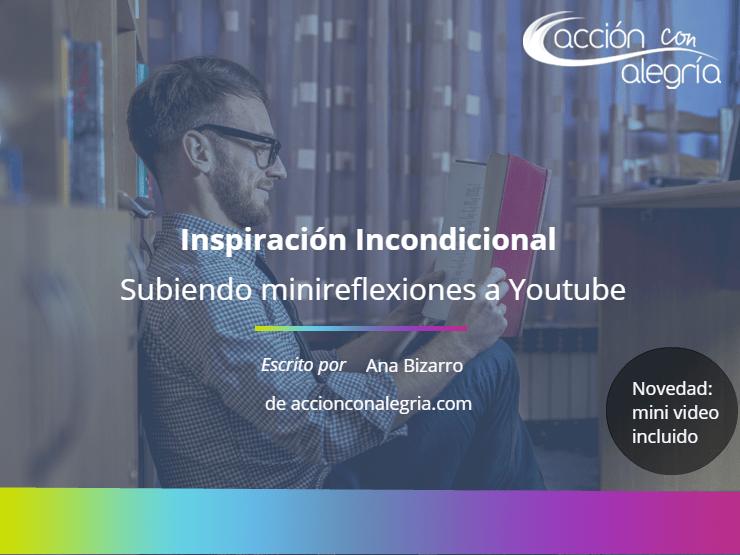 Inspiración Incondicional: subiendo minireflexiones a YouTube