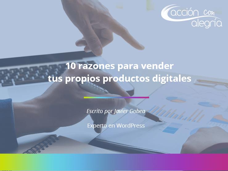 Mayo 2017: 10 razones para vender tus propios productos digitales, por Javier Gobea