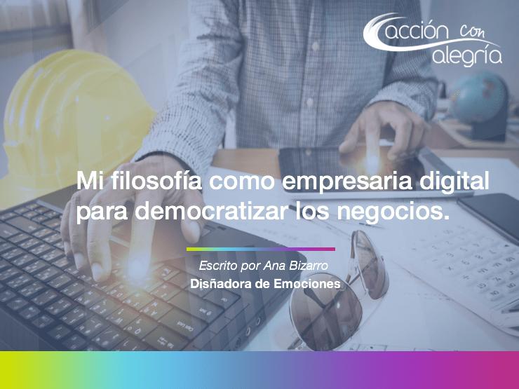 Mi filosofía como empresaria digital para democratizar los negocios. ¡Así lo conseguiré!