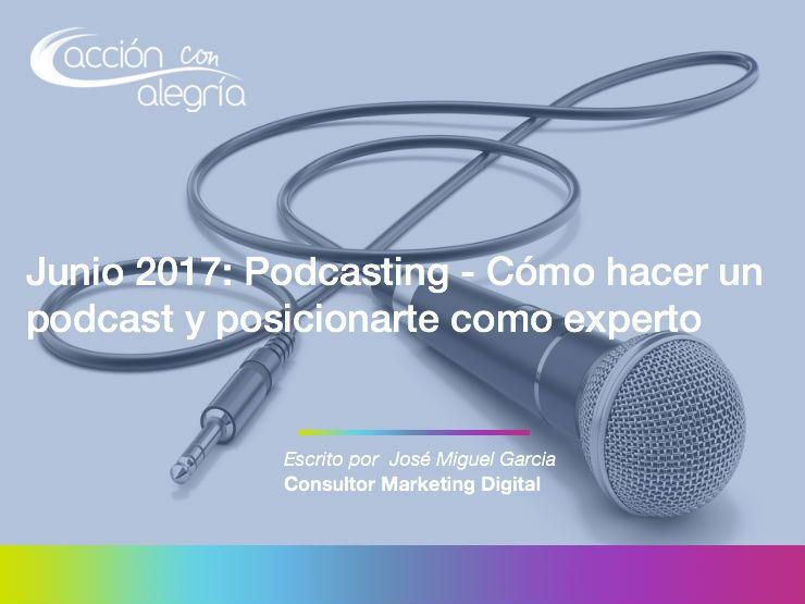 Junio 2017: Cómo hacer un podcast y posicionarte como experto, por José Miguel García