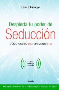 Despierta tu poder de seducción, de Luis Dorrego