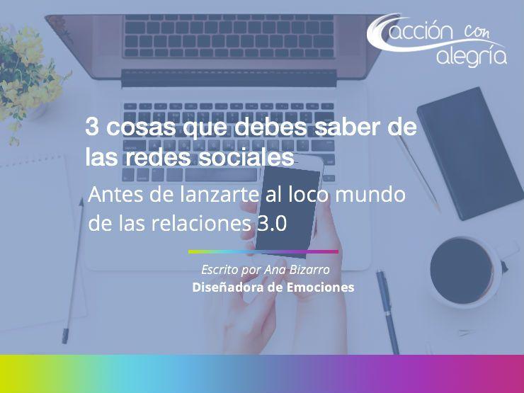 Agosto 2017: Redes sociales y las 3 cosas que debes saber antes de lanzarte al loco mundo de las relaciones digitales 3.0, por Ana Bizarro
