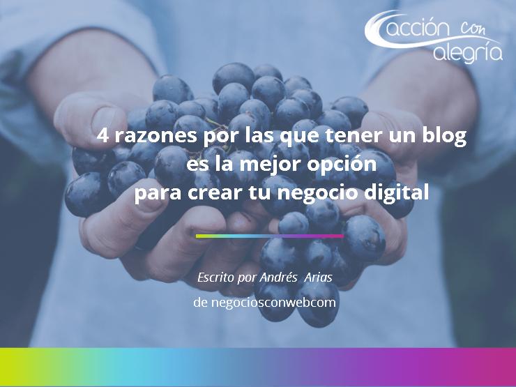 Noviembre 2017: 4 razones por las que tener un blog es la mejor opción para crear tu negocio digital por Andrés Arias