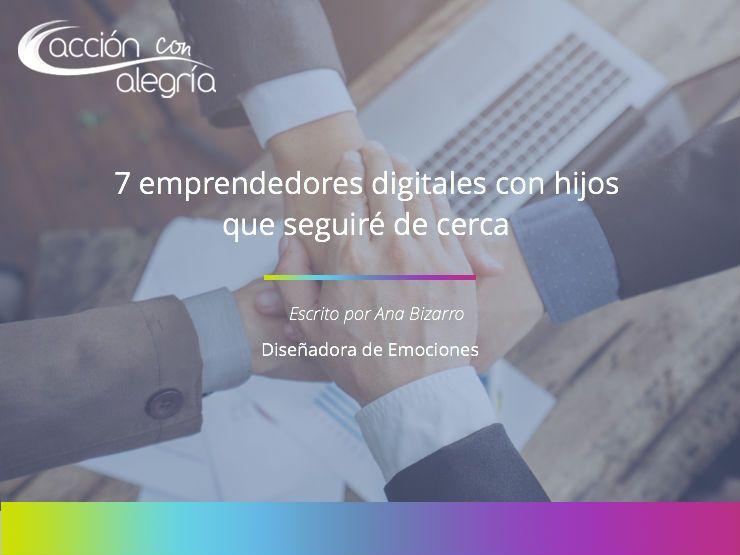 7 emprendedores digitales con hijos que seguiré de cerca en 2018 ¡Te explico por qué!