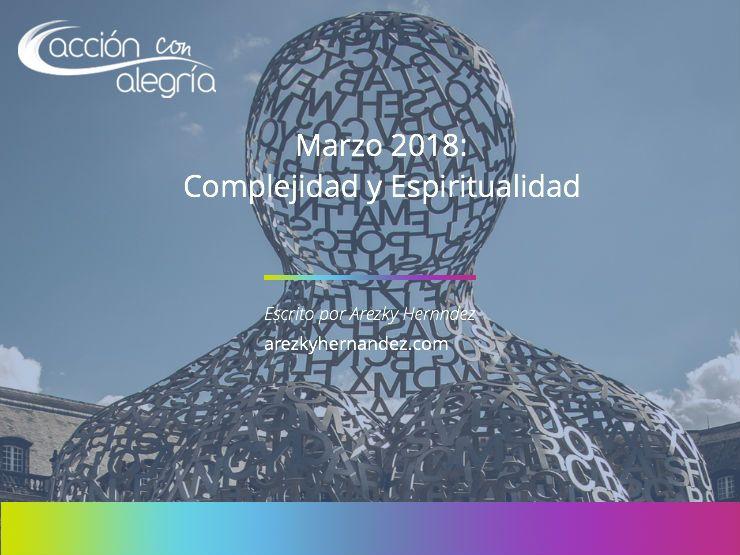 Marzo 2018: La Complejidad de La Espiritualidad, por Arezky Hernández