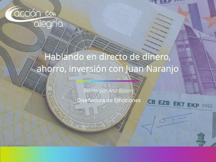 Hablando de dinero, ahorro e inversión con Juan Naranjo, experto financiero