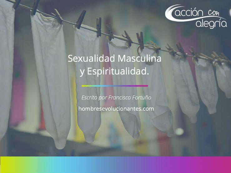 Abril 2018: 5 claves para una Sexualidad Masculina más consciente, por Francisco Fortuño