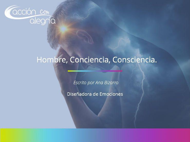 Agosto 2018: Hombre, Conciencia y Consciencia. Escrito por Ana Bizarro