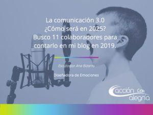 La comunicación 3.0 ¿Cómo será en 2025? Busco a 11 colaboradores para contarlo en mi blog en 2019.