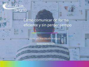 Diciembre 2018: Cómo comunicar de forma eficiente y sin perder tiempo, por Ana Claudia Rodríguez