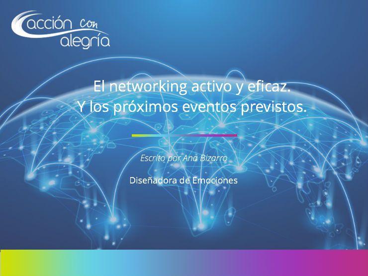 El networking activo y eficaz. Y los próximos eventos previstos ¿dónde nos vemos?