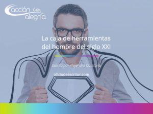 Febrero 2019: La caja de herramientas para los hombres del Siglo XXI que no temen sentir, por Alejandro Quintana