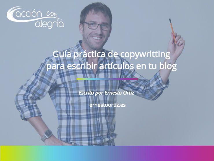 Marzo 2019: Guía práctica de copywriting para escribir artículos en tu blog que enamoren a tu audiencia, por Ernesto Ortiz