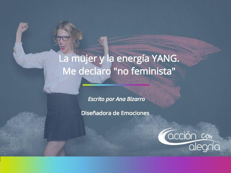 """La mujer y la energía YANG. Me declaro """"no feminista"""" en el Día de la Mujer Trabajadora."""