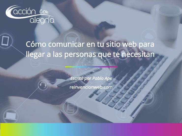Junio  2019: Cómo comunicar en tu sitio web para llegar a las personas que te necesitan, por Pablo Ape