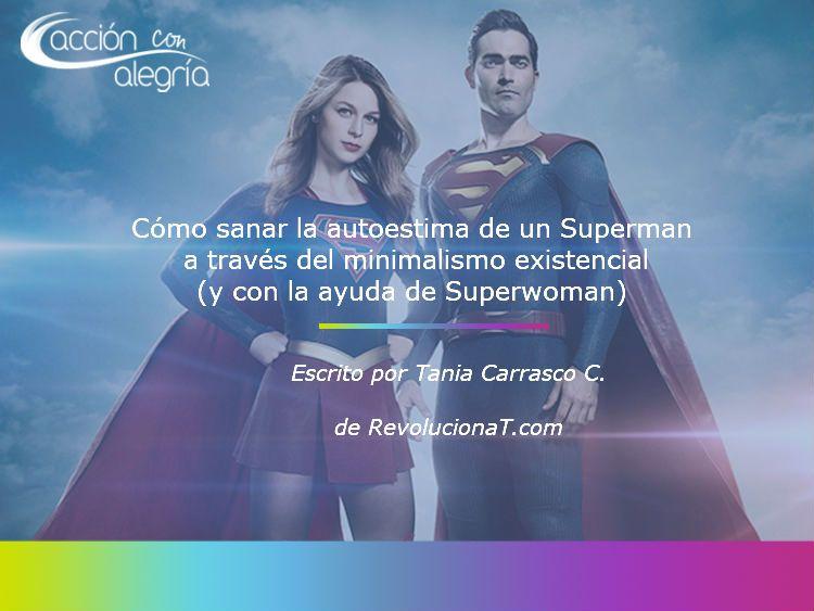 Agosto 2019: Cómo sanar la autoestima de un Superman a través del minimalismo existencial (y con la ayuda de Superwoman) por Tania Carrasco
