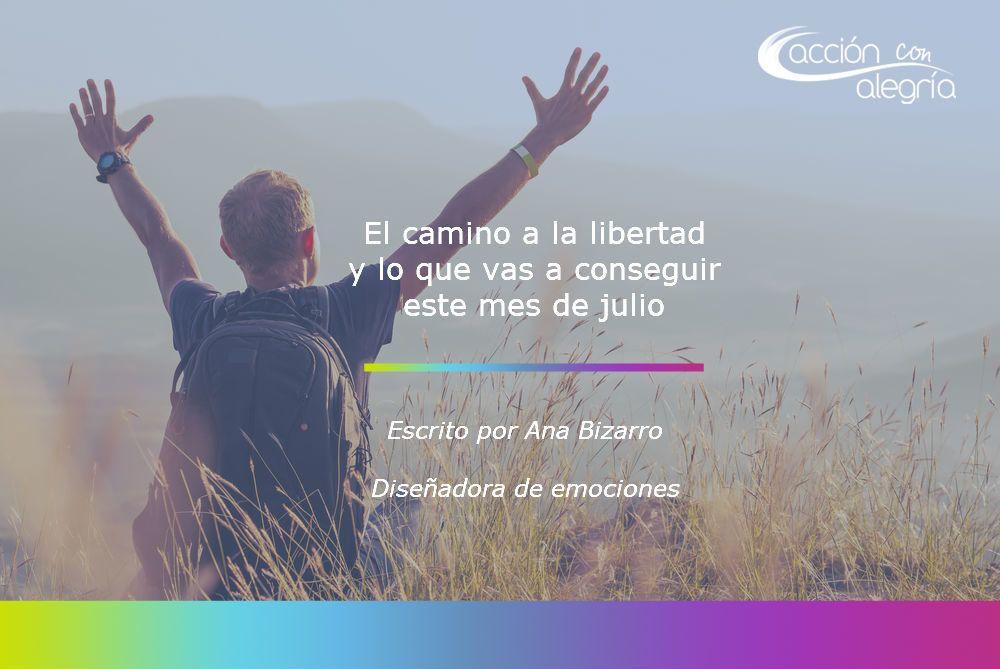 El camino a la libertad y lo que vas a conseguir este mes de julio