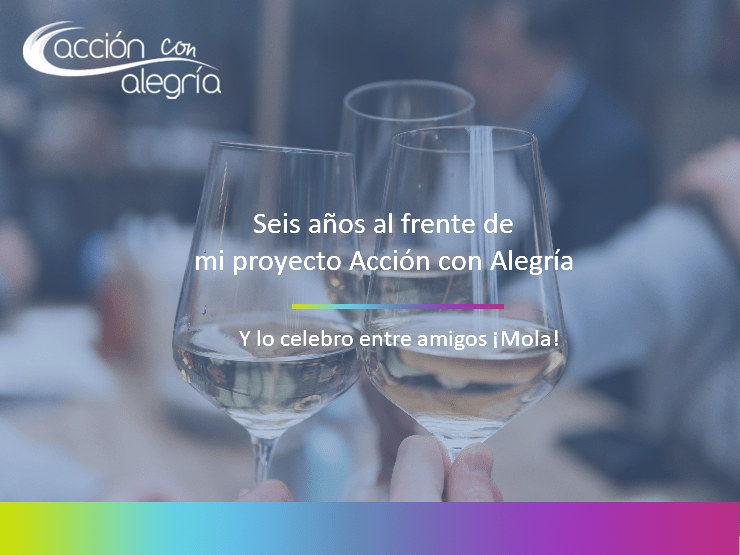 Seis años al frente de mi proyecto Acción con Alegría y lo celebro entre amigos ¡Mola!