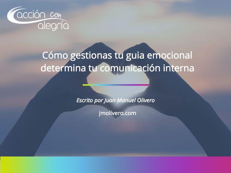 Octubre 2019: Cómo gestionas tu guía emocional determina tu comunicación interna y externa, por Juan Manuel Olivero