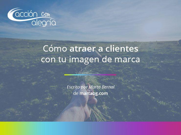 Noviembre 2019: Cómo atraer a clientes con tu imagen de marca, por Marta Bernal