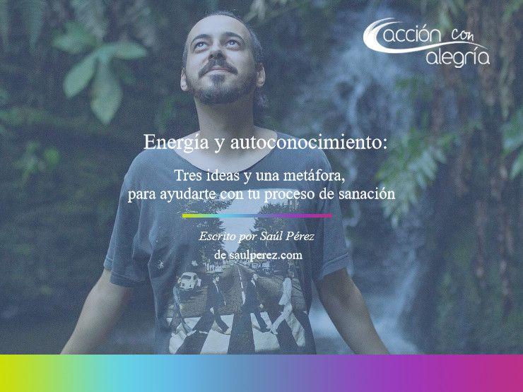 Abril 2020: Energía y autoconocimiento. Tres ideas y una metáfora para ayudarte con tu proceso de sanación, por Saúl Pérez
