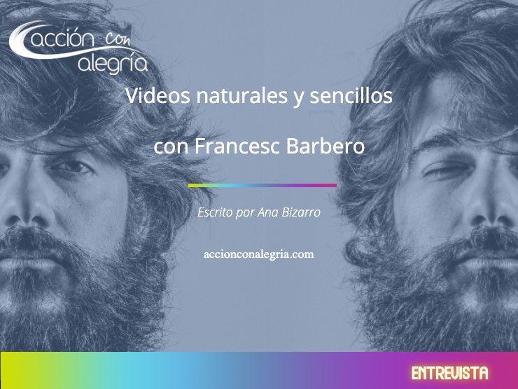 Videos sencillos y naturales con Francesc Barbero